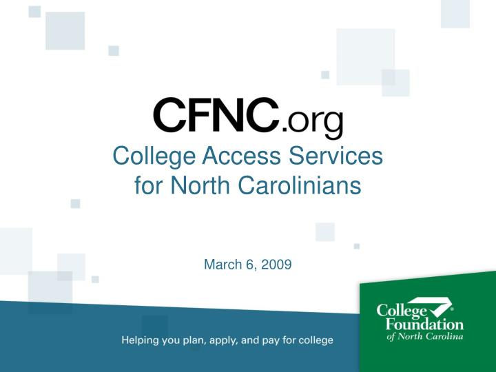 college access services for north carolinians march 6 2009 n.