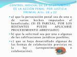 control judicial de la oportunidad de la acci n penal por justicia premial arts 18 y 22
