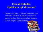 caso de estudio opiniones off the record