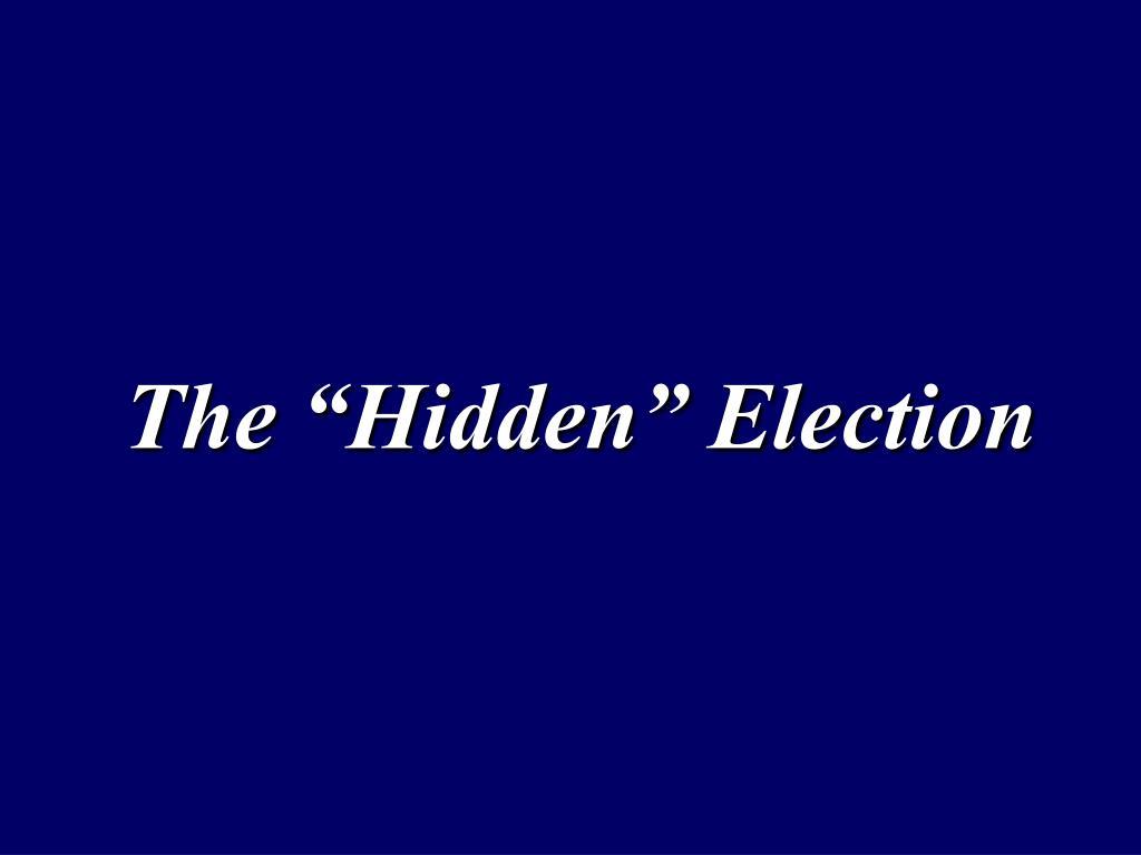 """The """"Hidden"""" Election"""