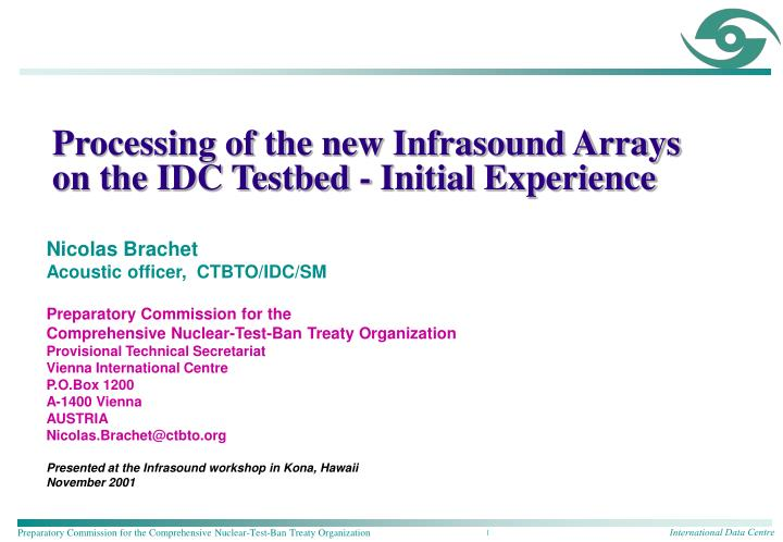 processing of the new infrasound arrays on the idc testbed initial experience n.