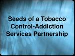 seeds of a tobacco control addiction services partnership