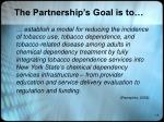 the partnership s goal is to