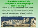 dlaczego powinno si korzysta z alternatywnych r de energii