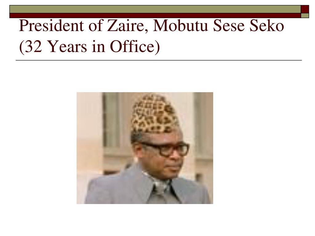 President of Zaire, Mobutu Sese Seko (32 Years in Office)