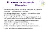 procesos de formaci n discusi n