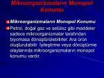 mikroorganizmalar n monopol konumu