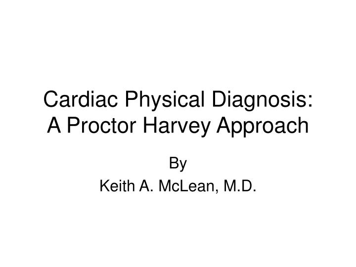 cardiac physical diagnosis a proctor harvey approach n.