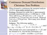 continuous demand distribution christmas tree problem