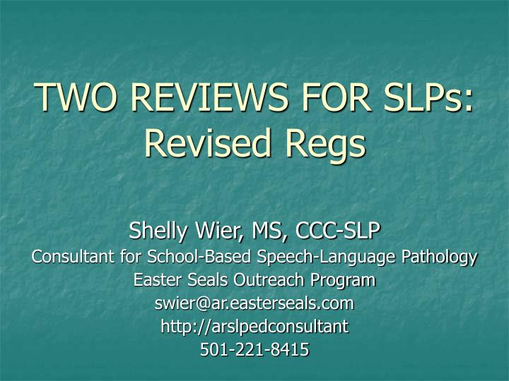 two reviews for slps revised regs n.