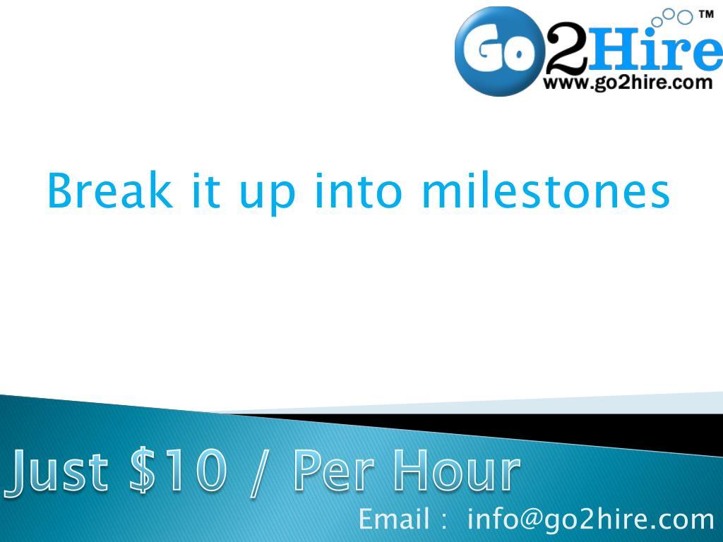 Break it up into milestones