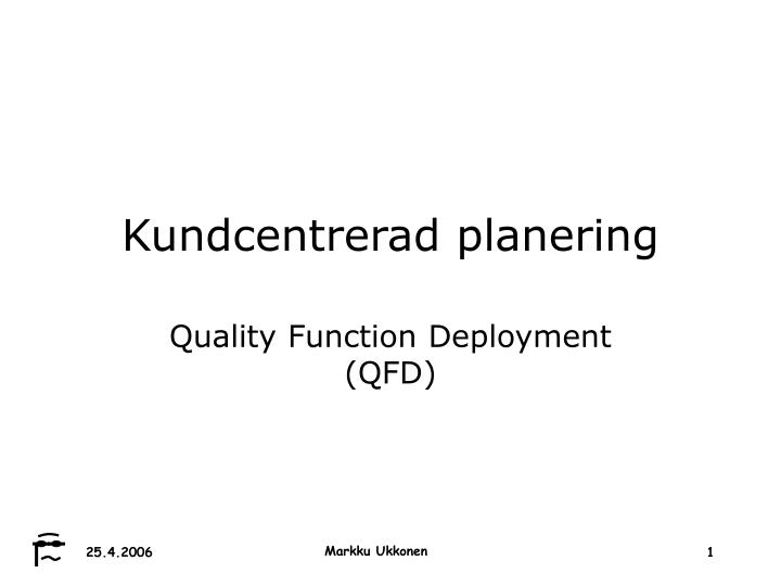kundcentrerad planering quality function deployment qfd n.