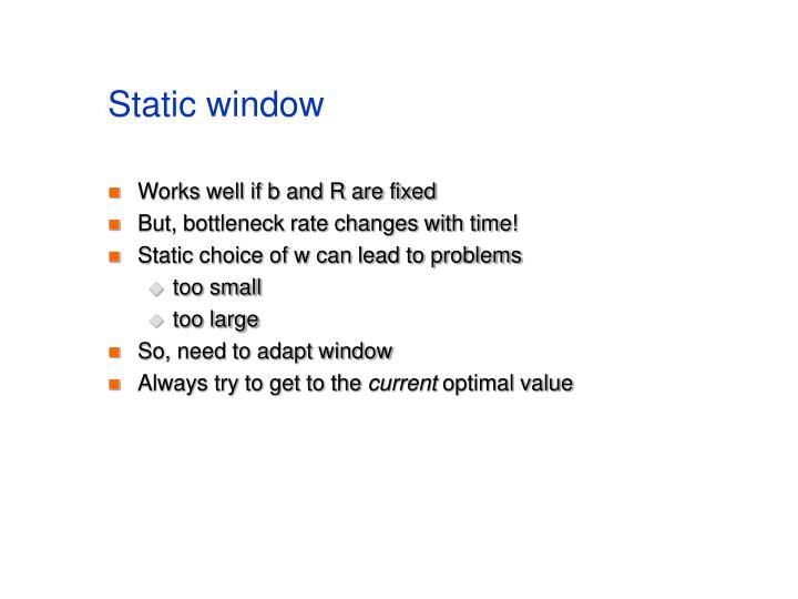 Static window