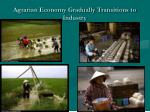 agrarian economy gradually transitions to industry