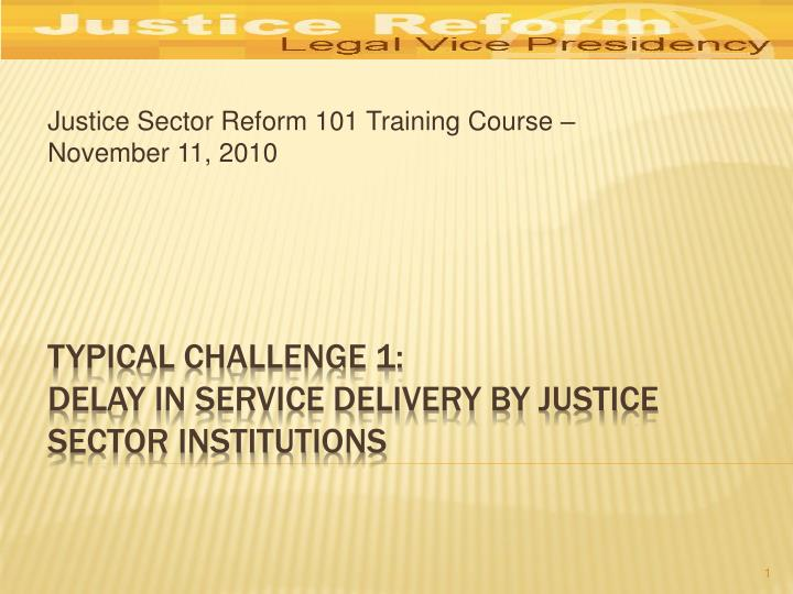 justice sector reform 101 training course november 11 2010 n.