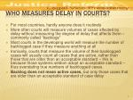 who measures delay in courts
