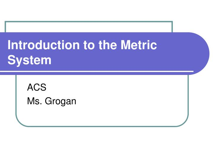 introduction to the metric system n.