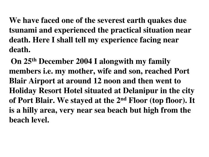 We have faced one of the severest earth quakes due tsunami and experienced the practical situation n...