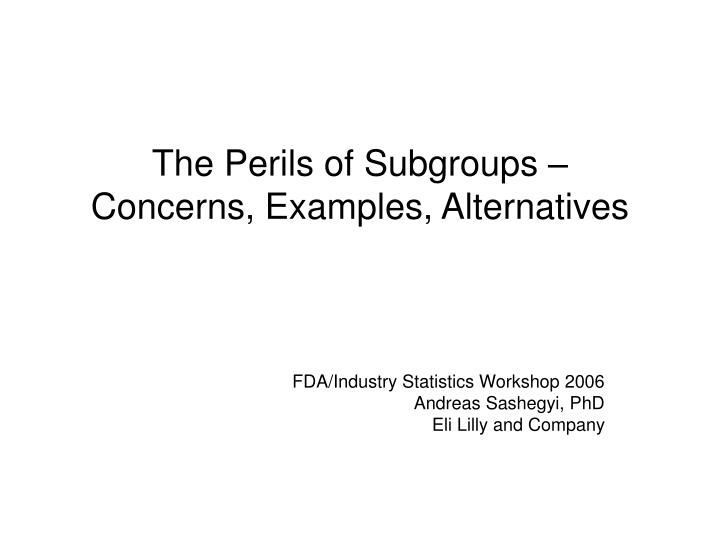 the perils of subgroups concerns examples alternatives n.
