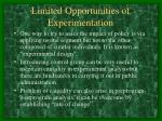 limited opportunities of experimentation