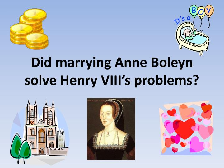 did marrying anne boleyn solve henry viii s problems n.