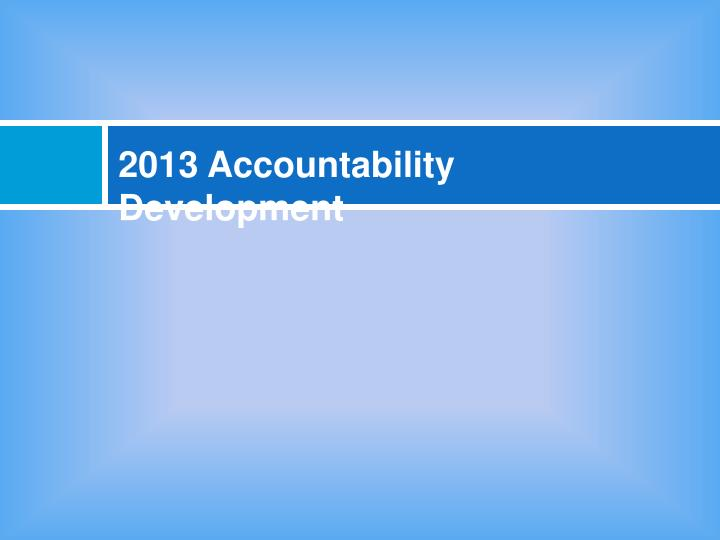 2013 Accountability Development