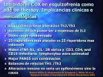 inhibidores cox en esquizofrenia como add on therapy implicancias cl nicas e inmunol gicas