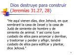dios destruye para construir jerem as 31 27 28