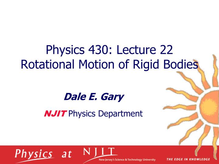 physics 430 lecture 22 rotational motion of rigid bodies n.