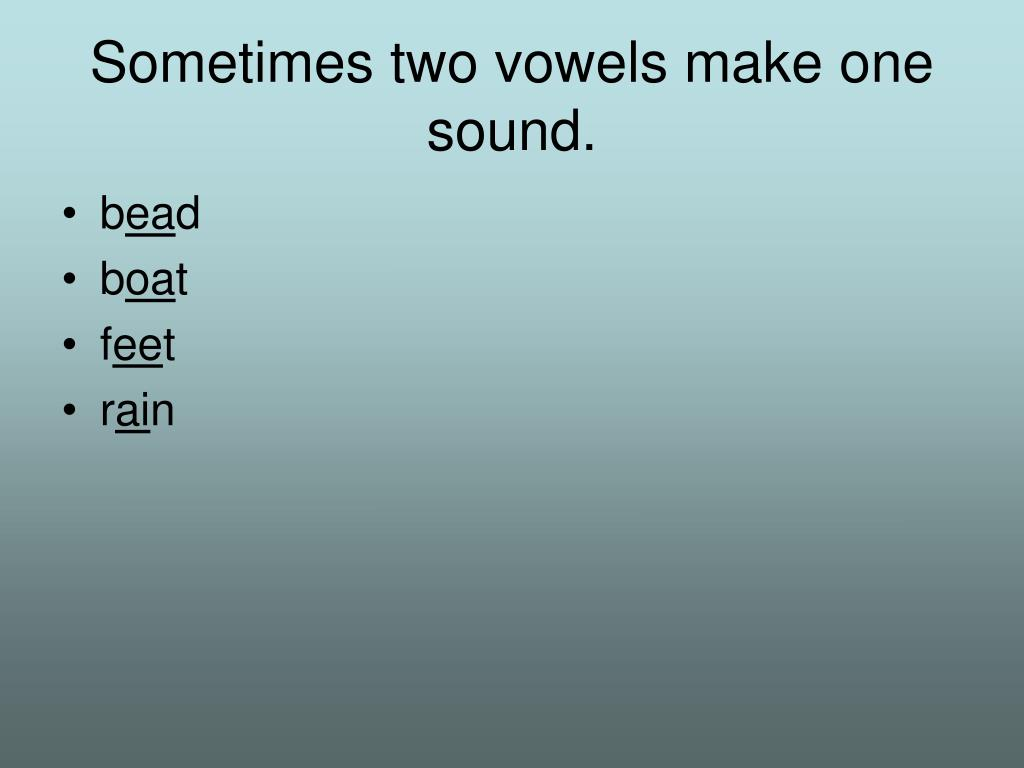 Sometimes two vowels make one sound.