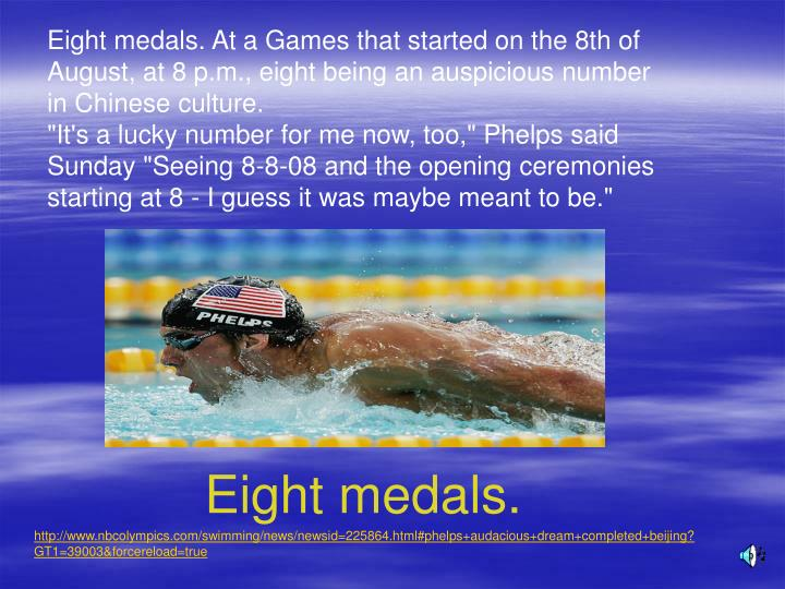 Eight medals. At a Games that started on the 8th of August, at 8 p.m., eight being an auspicious num...
