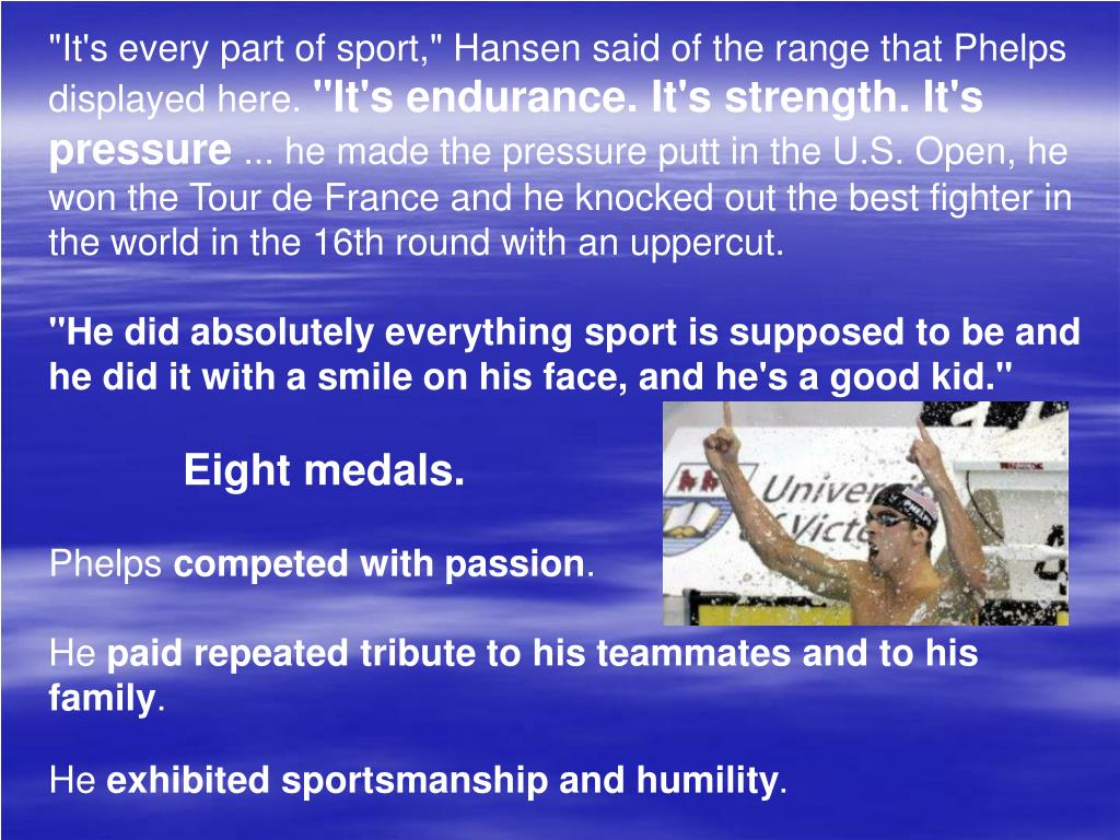 """""""It's every part of sport,"""" Hansen said of the range that Phelps displayed here."""