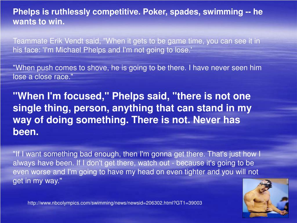 Phelps is ruthlessly competitive. Poker, spades, swimming -- he wants to win.
