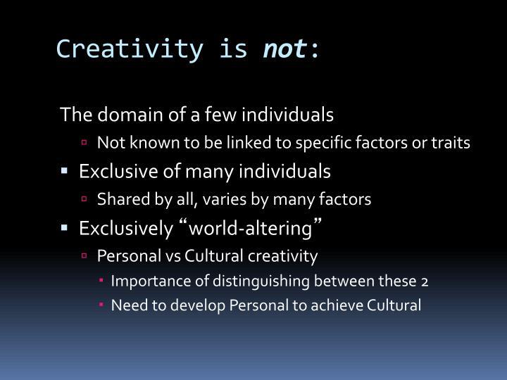 Creativity is