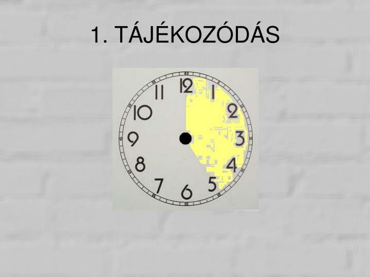 1. TÁJÉKOZÓDÁS
