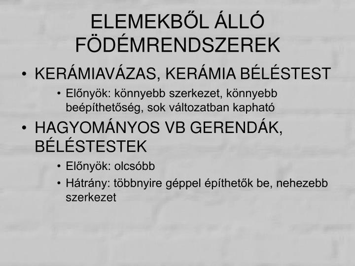 ELEMEKBŐL ÁLLÓ FÖDÉMRENDSZEREK