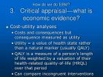how do we do ebm 3 critical appraisal what is economic evidence1