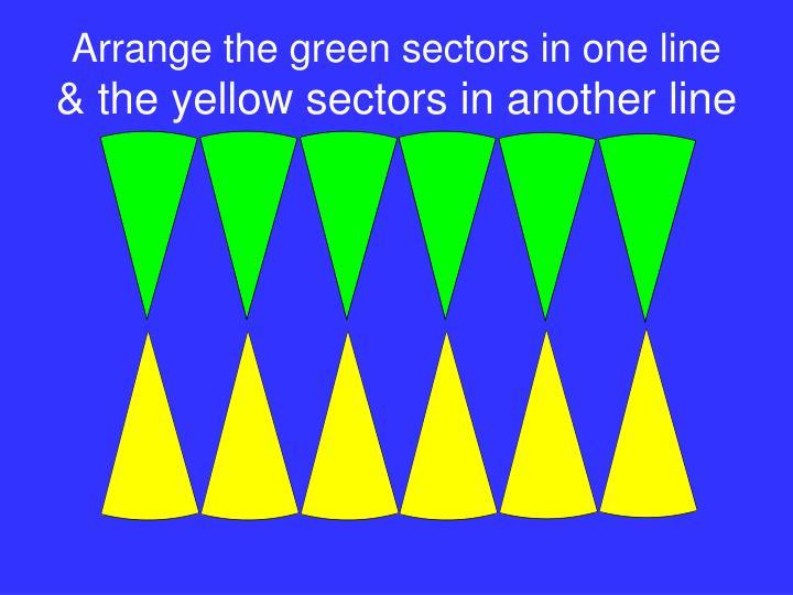 Arrange the green sectors in one line