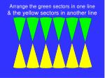 arrange the green sectors in one line the yellow sectors in another line