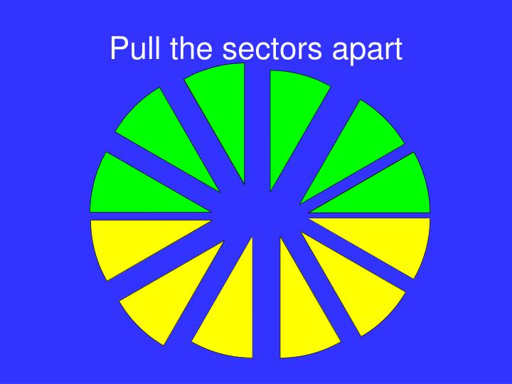 Pull the sectors apart