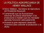 la pol tica agropecuaria de henry wallace