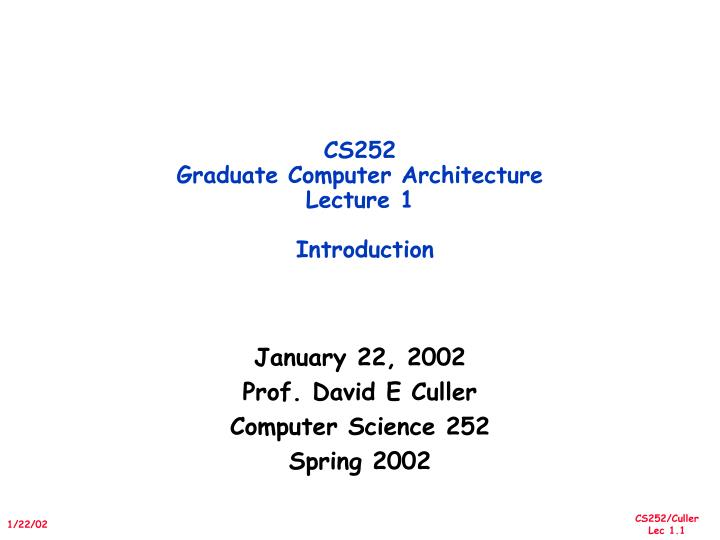 cs252 graduate computer architecture lecture 1 introduction n.