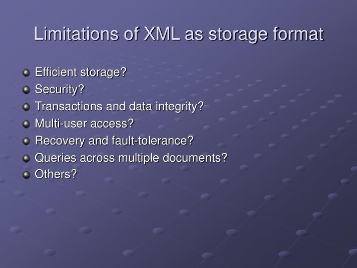 Limitations of XML as storage format
