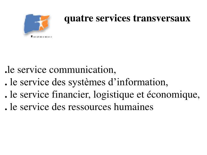 quatre services transversaux