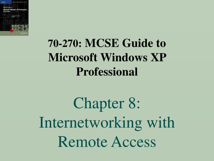 70 270 mcse guide to microsoft windows xp professional chapter 8 internetworking with remote access