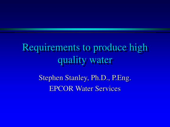 requirements to produce high quality water n.