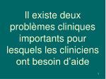 il existe deux probl mes cliniques importants pour lesquels les cliniciens ont besoin d aide