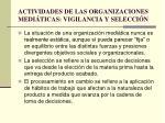 actividades de las organizaciones medi ticas vigilancia y selecci n