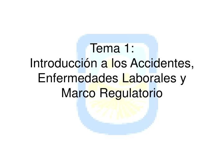 tema 1 introducci n a los accidentes enfermedades laborales y marco regulatorio n.