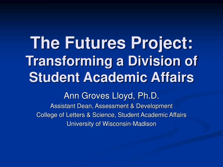 the futures project transforming a division of student academic affairs n.